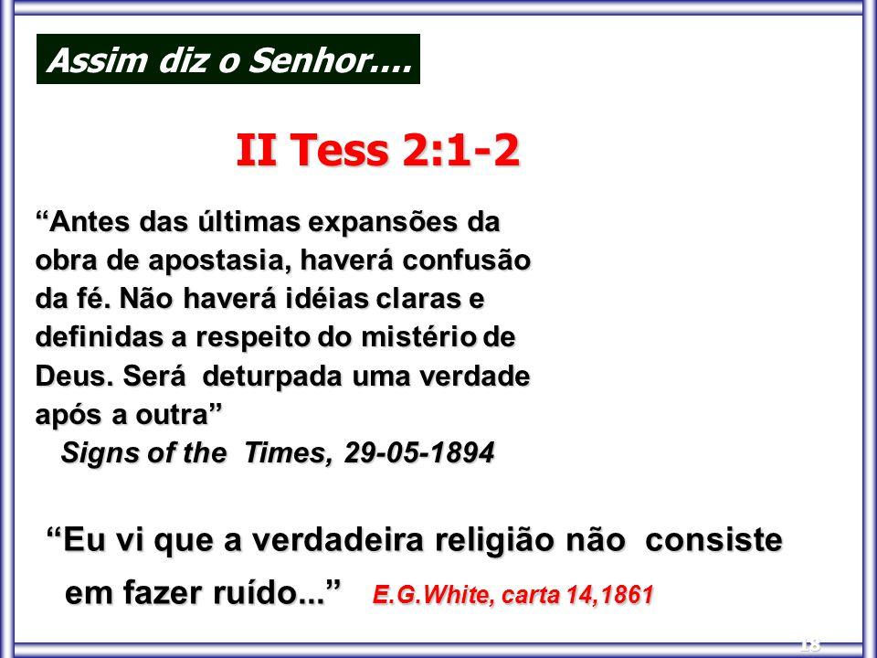 """18 Assim diz o Senhor.... """"Eu vi que a verdadeira religião não consiste em fazer ruído..."""" E.G.White, carta 14,1861 em fazer ruído..."""" E.G.White, cart"""