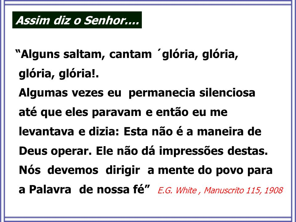 """Assim diz o Senhor.... """"Alguns saltam, cantam ´glória, glória, glória, glória!. Algumas vezes eu permanecia silenciosa até que eles paravam e então eu"""