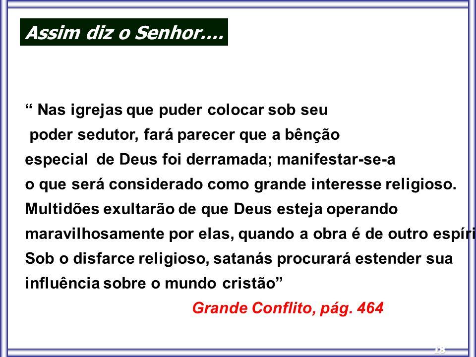 """18 Assim diz o Senhor.... """" Nas igrejas que puder colocar sob seu poder sedutor, fará parecer que a bênção especial de Deus foi derramada; manifestar-"""