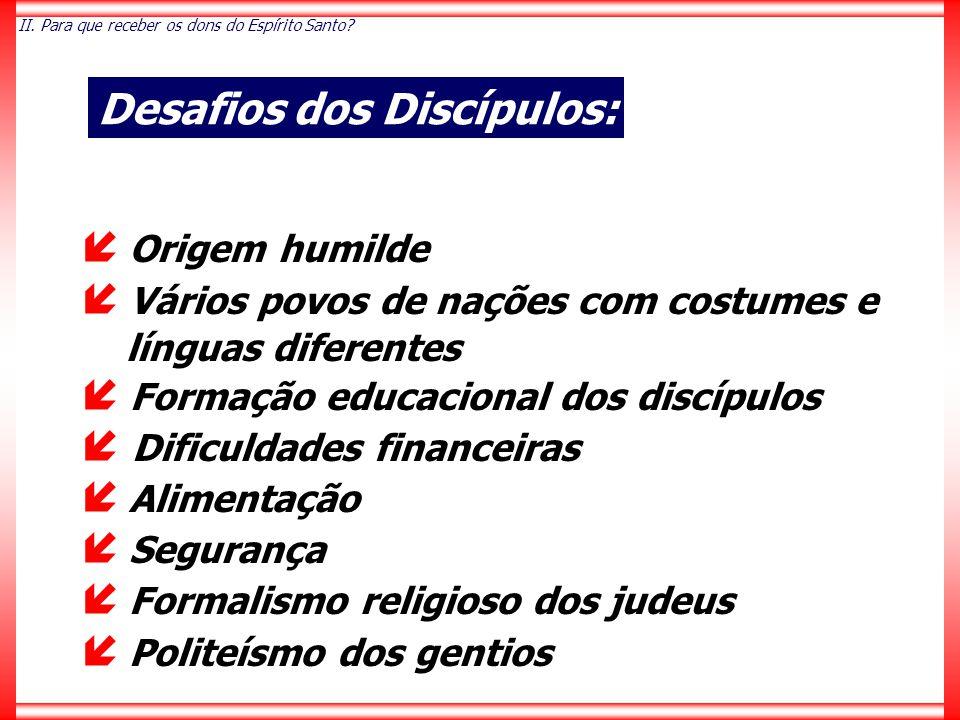  Origem humilde  Vários povos de nações com costumes e línguas diferentes  Formação educacional dos discípulos  Dificuldades financeiras  Aliment