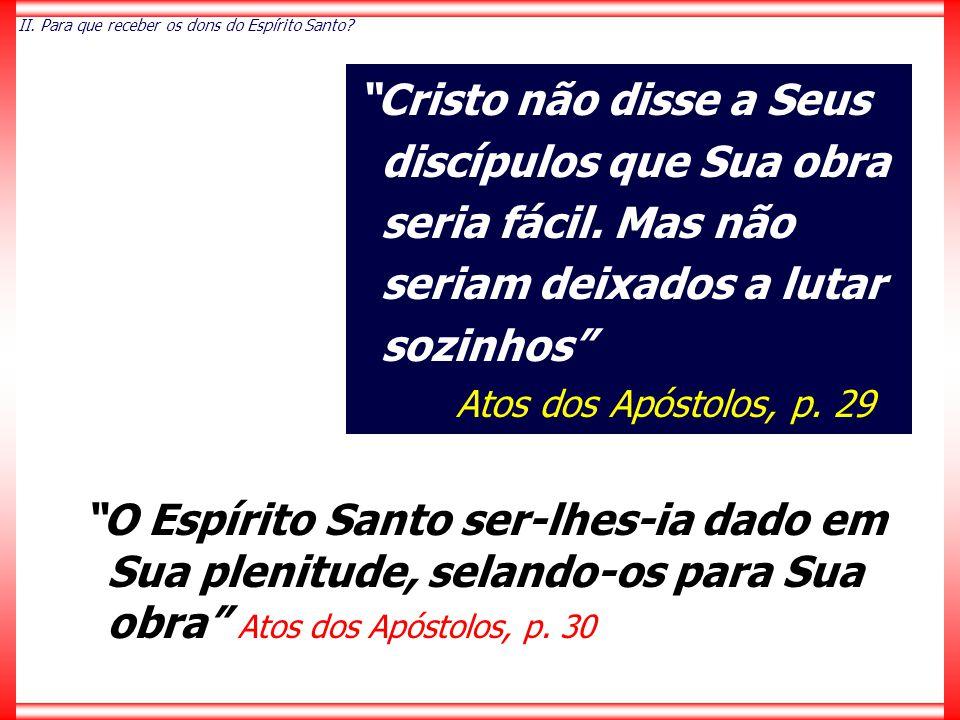 """""""O Espírito Santo ser-lhes-ia dado em Sua plenitude, selando-os para Sua obra"""" Atos dos Apóstolos, p. 30 """"Cristo não disse a Seus discípulos que Sua o"""