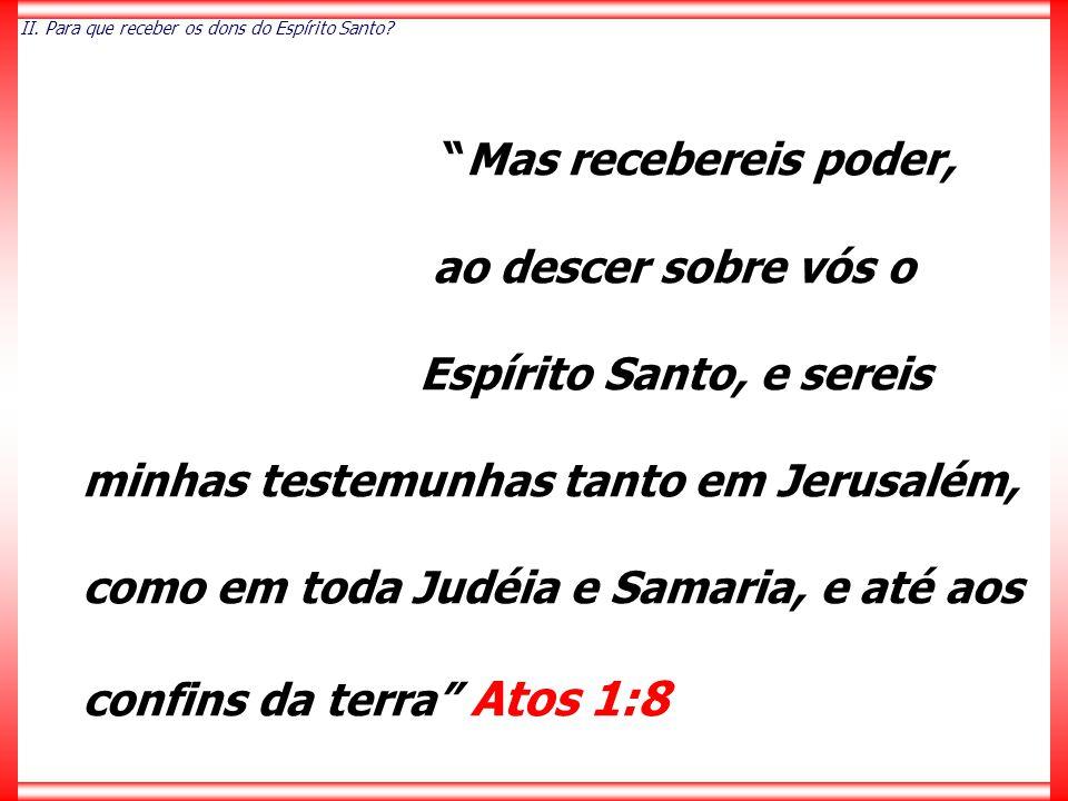 """""""Mas recebereis poder, ao descer sobre vós o Espírito Santo, e sereis minhas testemunhas tanto em Jerusalém, como em toda Judéia e Samaria, e até aos"""