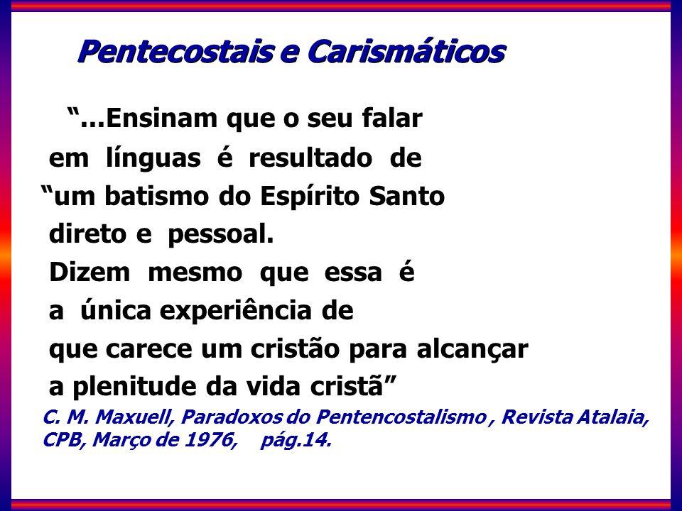 ...Ensinam que o seu falar em línguas é resultado de um batismo do Espírito Santo direto e pessoal.