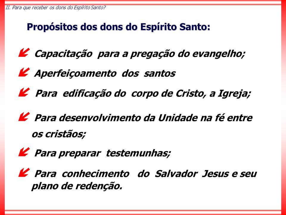  Capacitação para a pregação do evangelho;  Aperfeiçoamento dos santos  Para edificação do corpo de Cristo, a Igreja;  Para desenvolvimento da Uni