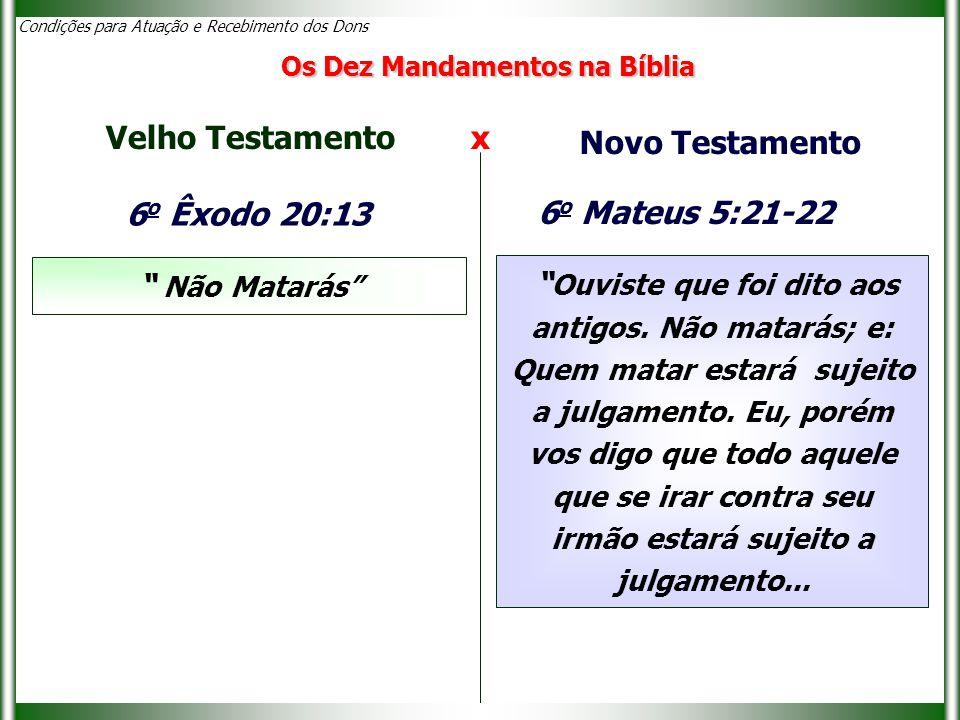 """Condições para Atuação e Recebimento dos Dons 6 o Êxodo 20:13 """" Não Matarás"""" Velho Testamento x Novo Testamento """" Ouviste que foi dito aos antigos. Nã"""