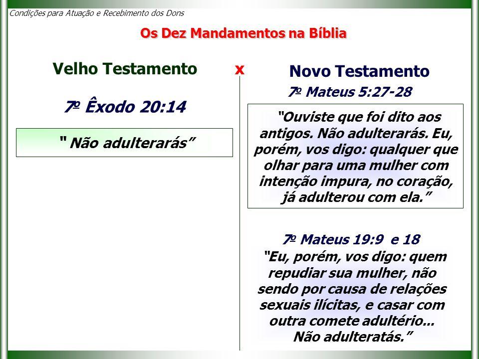 Condições para Atuação e Recebimento dos Dons 7 o Êxodo 20:14 Não adulterarás Velho Testamento x Novo Testamento Ouviste que foi dito aos antigos.
