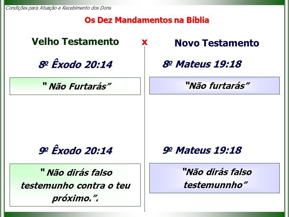 Condições para Atuação e Recebimento dos Dons 8 o Êxodo 20:14 Não Furtarás Velho Testamento x Novo Testamento Não furtarás 8 o Mateus 19:18 Os Dez Mandamentos na Bíblia 9 o Êxodo 20:14 Não dirás falso testemunho contra o teu próximo. .