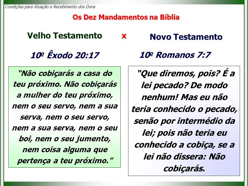 Condições para Atuação e Recebimento dos Dons 10 o Êxodo 20:17 Não cobiçarás a casa do teu próximo.