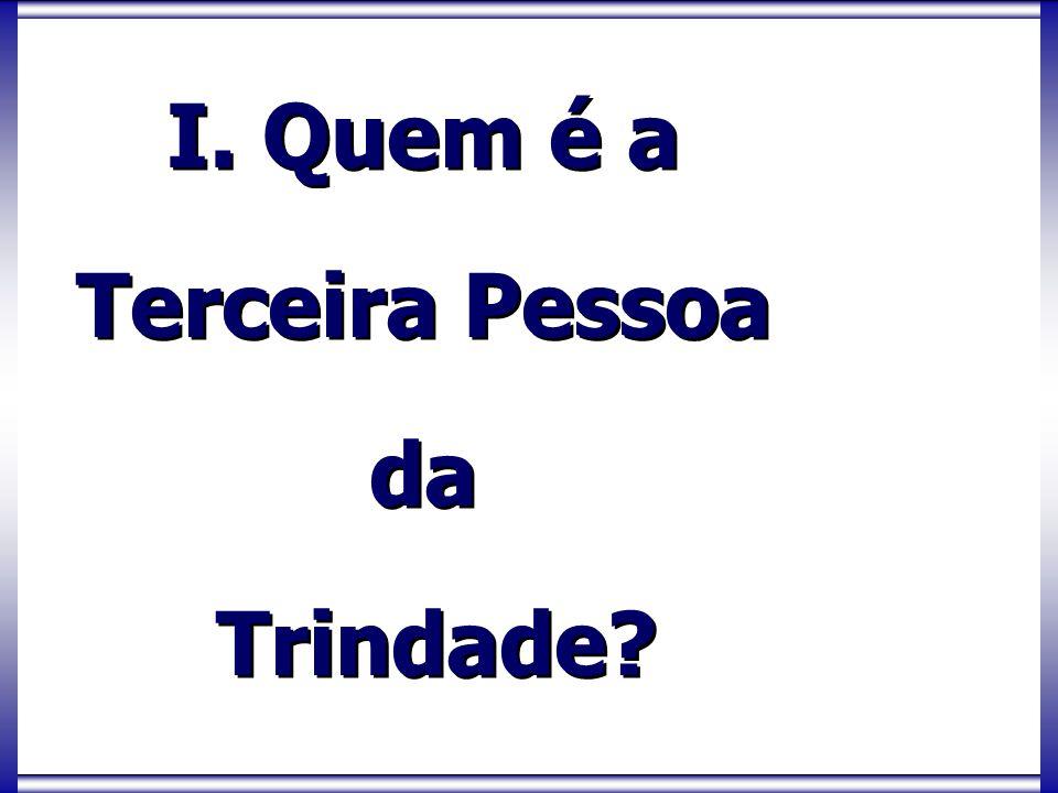 I. Quem é a Terceira Pessoa da Trindade? I. Quem é a Terceira Pessoa da Trindade?