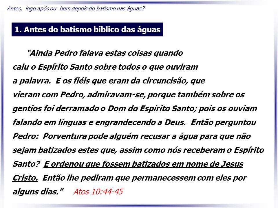 Ainda Pedro falava estas coisas quando caiu o Espírito Santo sobre todos o que ouviram a palavra.