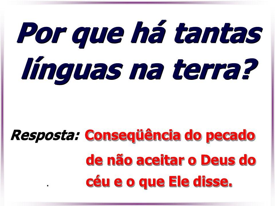 . Conseqüência do pecado Resposta: Conseqüência do pecado de não aceitar o Deus do de não aceitar o Deus do céu e o que Ele disse. céu e o que Ele dis