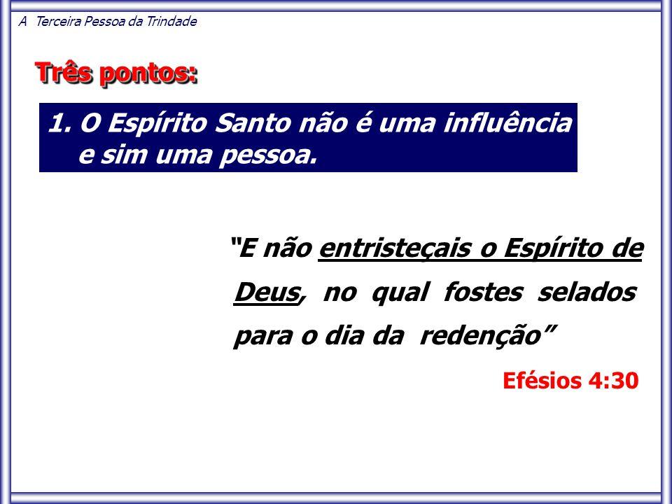 """""""E não entristeçais o Espírito de Deus, no qual fostes selados para o dia da redenção"""" Efésios 4:30 A Terceira Pessoa da Trindade Três pontos: 1. O Es"""