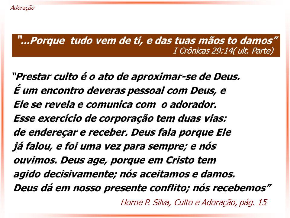 """""""...Porque tudo vem de ti, e das tuas mãos to damos"""" I Crônicas 29:14( ult. Parte) Adoração """"Prestar culto é o ato de aproximar-se de Deus. É um encon"""