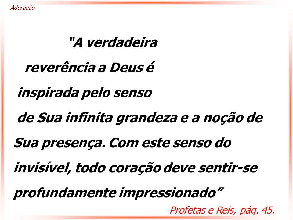 A verdadeira reverência a Deus é inspirada pelo senso de Sua infinita grandeza e a noção de Sua presença.