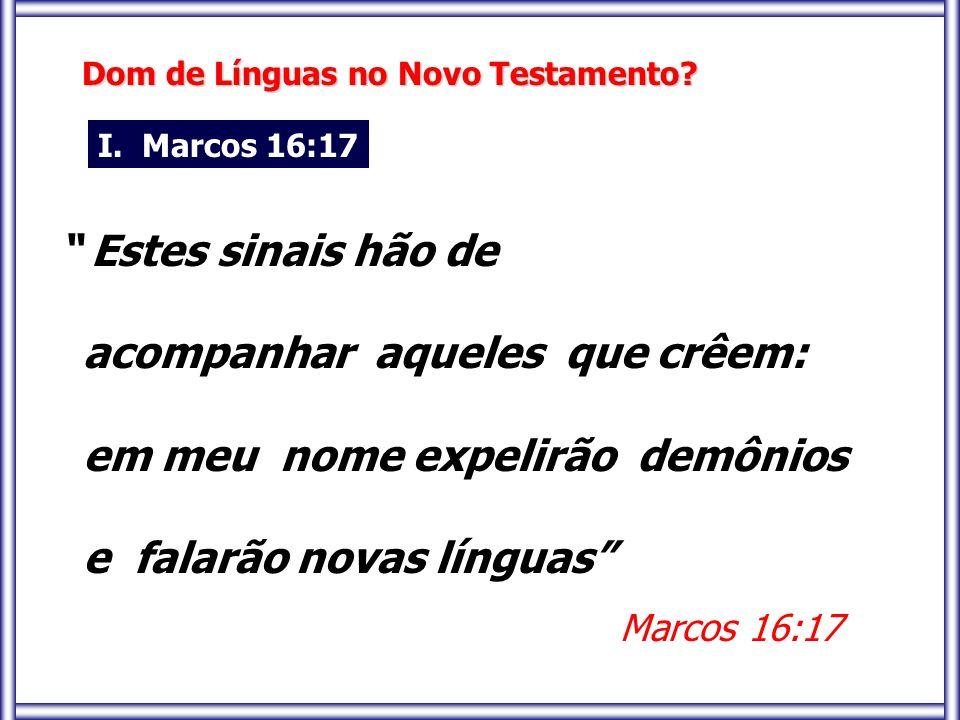 """Dom de Línguas no Novo Testamento? """" Estes sinais hão de acompanhar aqueles que crêem: em meu nome expelirão demônios e falarão novas línguas"""" Marcos"""