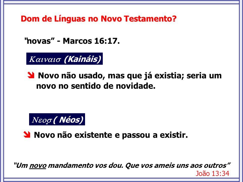 """ Novo não existente e passou a existir. Dom de Línguas no Novo Testamento? """"novas"""" - Marcos 16:17.  (Kaináis)  Novo não usado, mas que já e"""