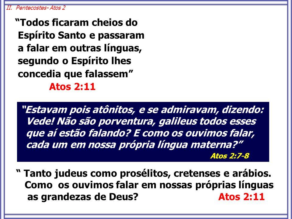 Todos ficaram cheios do Espírito Santo e passaram a falar em outras línguas, segundo o Espírito lhes concedia que falassem Atos 2:11 Tanto judeus como prosélitos, cretenses e arábios.