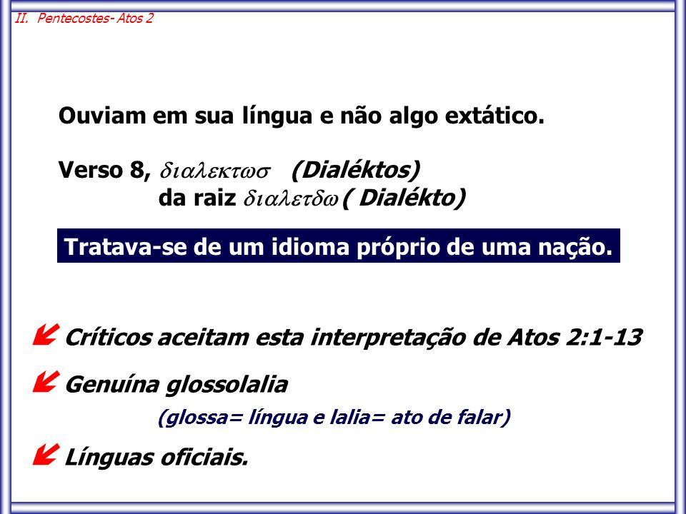 Ouviam em sua língua e não algo extático. Verso 8,  (Dialéktos) da raiz  ( Dialékto) Tratava-se de um idioma próprio de uma naçã