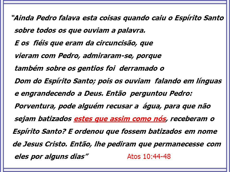 Ainda Pedro falava esta coisas quando caiu o Espírito Santo sobre todos os que ouviam a palavra.