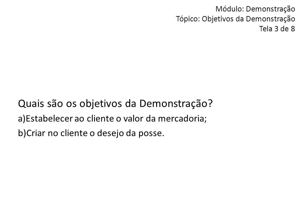Módulo: Demonstração Tópico: Objetivos da Demonstração Tela 3 de 8 Quais são os objetivos da Demonstração? a)Estabelecer ao cliente o valor da mercado