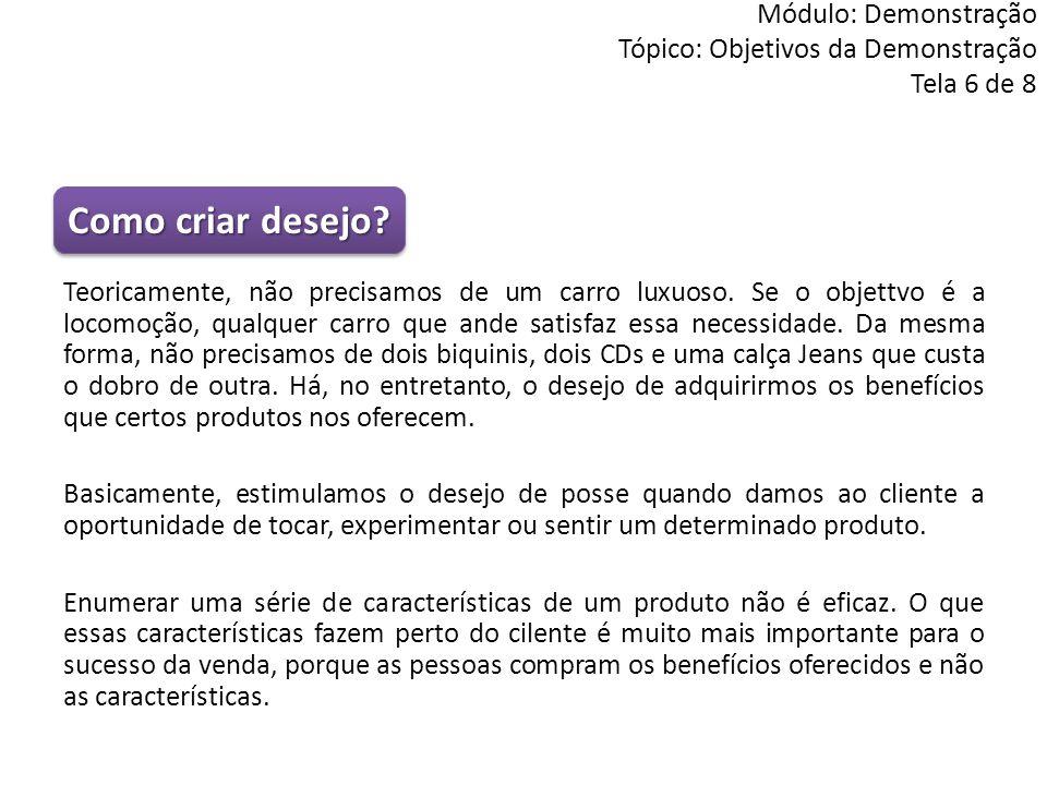 Módulo: Demonstração Tópico: Objetivos da Demonstração Tela 6 de 8 Teoricamente, não precisamos de um carro luxuoso. Se o objettvo é a locomoção, qual