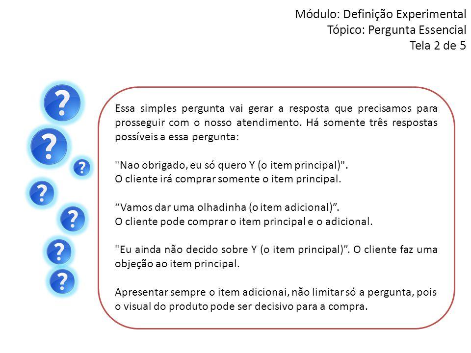 Módulo: Definição Experimental Tópico: Pergunta Essencial Tela 2 de 5 Essa simples pergunta vai gerar a resposta que precisamos para prosseguir com o