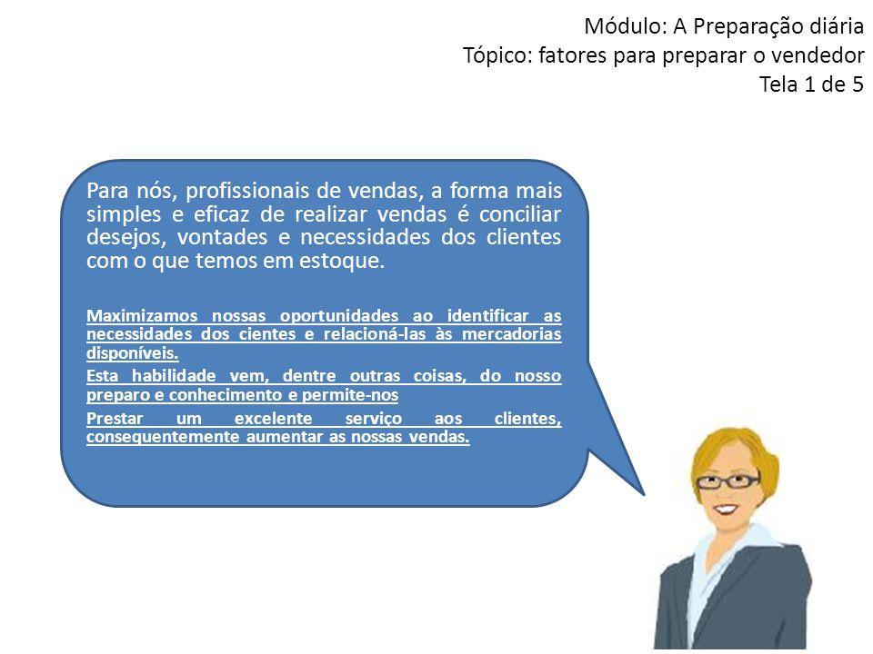 Módulo: A Preparação diária Tópico: fatores para preparar o vendedor Tela 1 de 5 Para nós, profissionais de vendas, a forma mais simples e eficaz de r