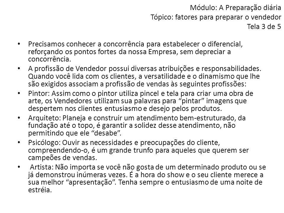Módulo: A Preparação diária Tópico: fatores para preparar o vendedor Tela 3 de 5 • Precisamos conhecer a concorrência para estabelecer o diferencial,