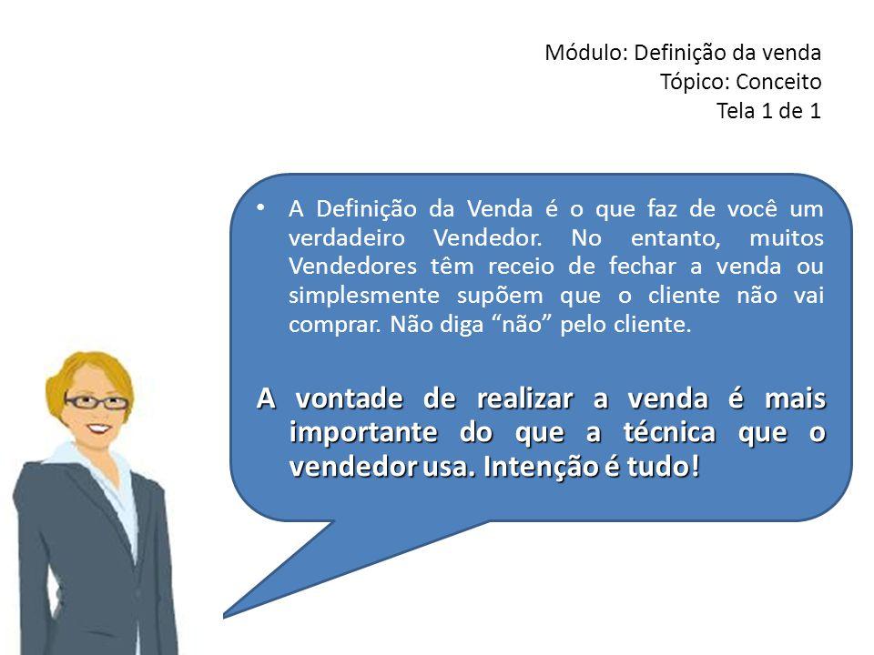 Módulo: Definição da venda Tópico: Conceito Tela 1 de 1 • A Definição da Venda é o que faz de você um verdadeiro Vendedor. No entanto, muitos Vendedor