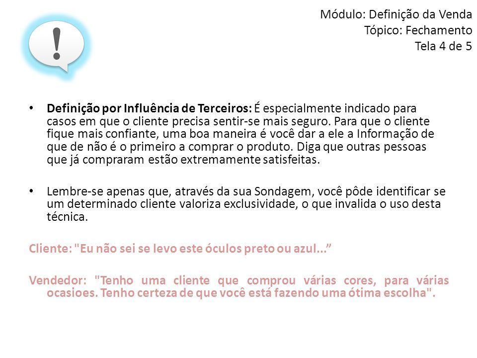 Módulo: Definição da Venda Tópico: Fechamento Tela 4 de 5 • Definição por Influência de Terceiros: É especialmente indicado para casos em que o client