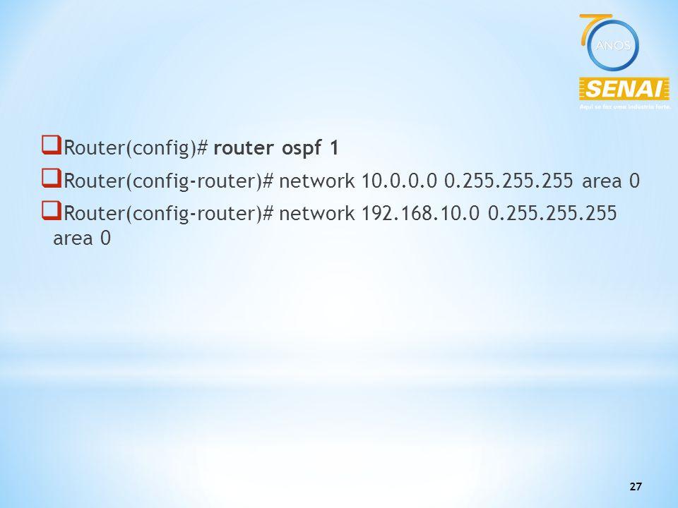 27  Router(config)# router ospf 1  Router(config-router)# network 10.0.0.0 0.255.255.255 area 0  Router(config-router)# network 192.168.10.0 0.255.