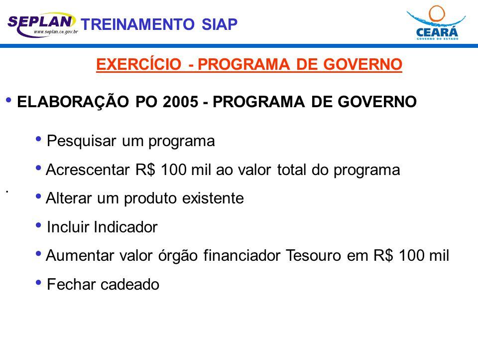 TREINAMENTO SIAP. • ELABORAÇÃO PO 2005 - PROGRAMA DE GOVERNO • Pesquisar um programa • Acrescentar R$ 100 mil ao valor total do programa • Alterar um