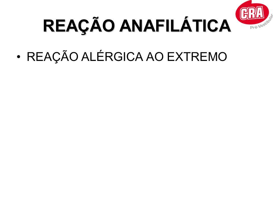 REAÇÃO ANAFILÁTICA •REAÇÃO ALÉRGICA AO EXTREMO