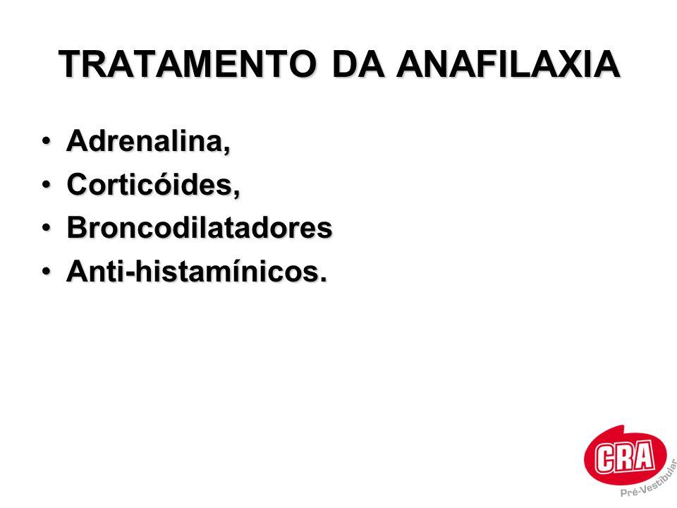 TRATAMENTO DA ANAFILAXIA •Adrenalina, •Corticóides, •Broncodilatadores •Anti-histamínicos.