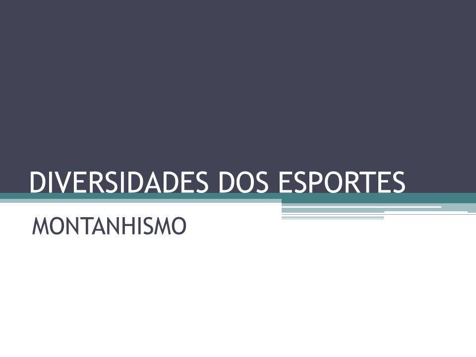 DIVERSIDADES DOS ESPORTES MONTANHISMO