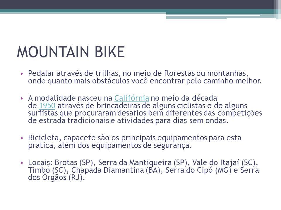 MOUNTAIN BIKE • Pedalar através de trilhas, no meio de florestas ou montanhas, onde quanto mais obstáculos você encontrar pelo caminho melhor. • A mod