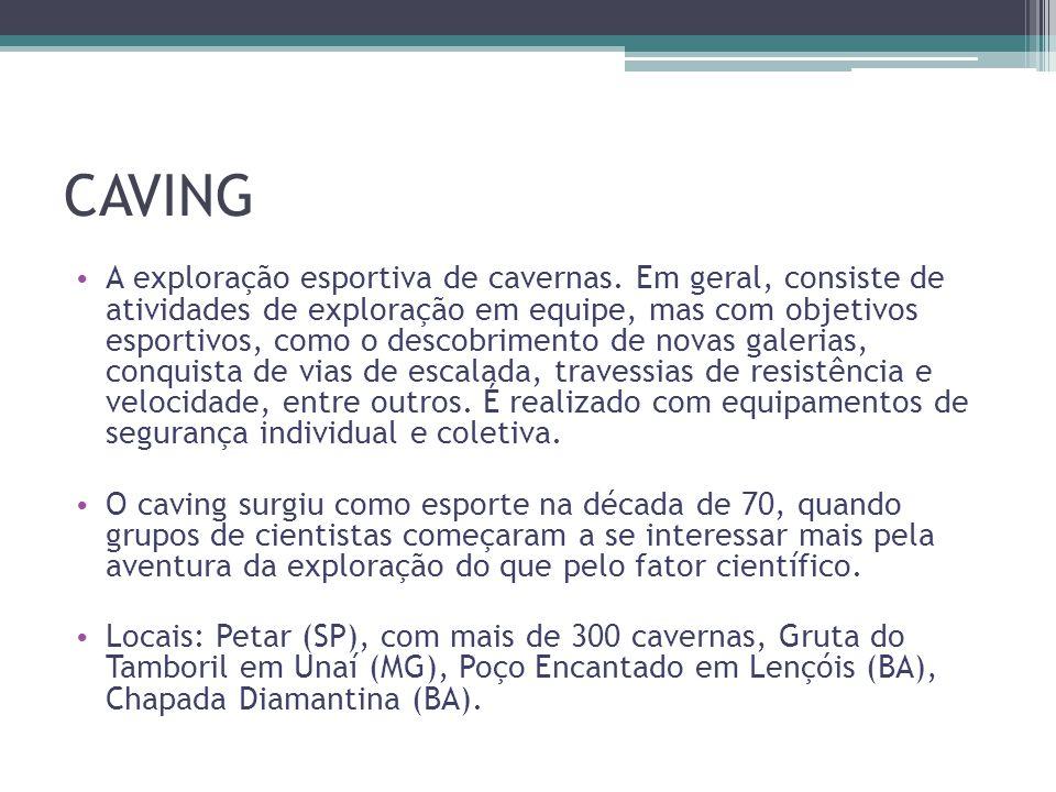 CAVING • A exploração esportiva de cavernas. Em geral, consiste de atividades de exploração em equipe, mas com objetivos esportivos, como o descobrime