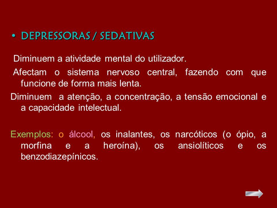 •DEPRESSORAS / SEDATIVAS Diminuem a atividade mental do utilizador.