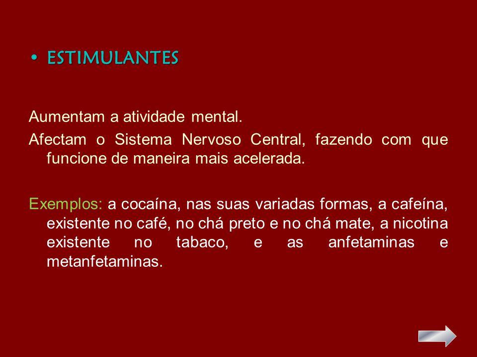 •ESTIMULANTES Aumentam a atividade mental.