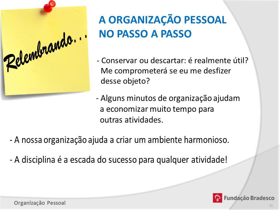 Organização Pessoal A ORGANIZAÇÃO PESSOAL NO PASSO A PASSO 16
