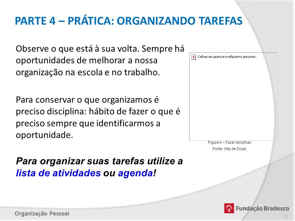 Organização Pessoal PARTE 4 – PRÁTICA: ORGANIZANDO TAREFAS 21 Para conservar o que organizamos é preciso disciplina: hábito de fazer o que é preciso s