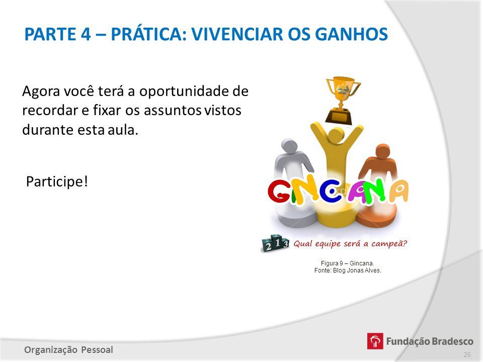 Organização Pessoal PARTE 4 – PRÁTICA: VIVENCIAR OS GANHOS 26 Agora você terá a oportunidade de recordar e fixar os assuntos vistos durante esta aula.