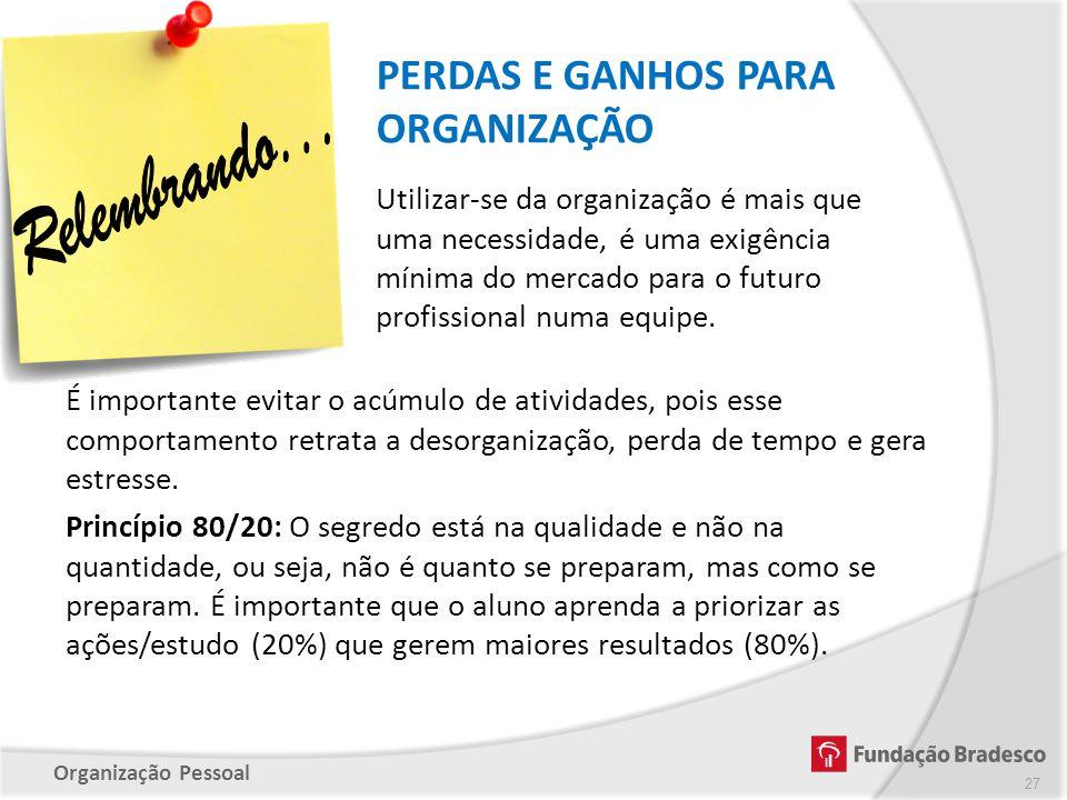 Organização Pessoal PERDAS E GANHOS PARA ORGANIZAÇÃO 27 Utilizar-se da organização é mais que uma necessidade, é uma exigência mínima do mercado para