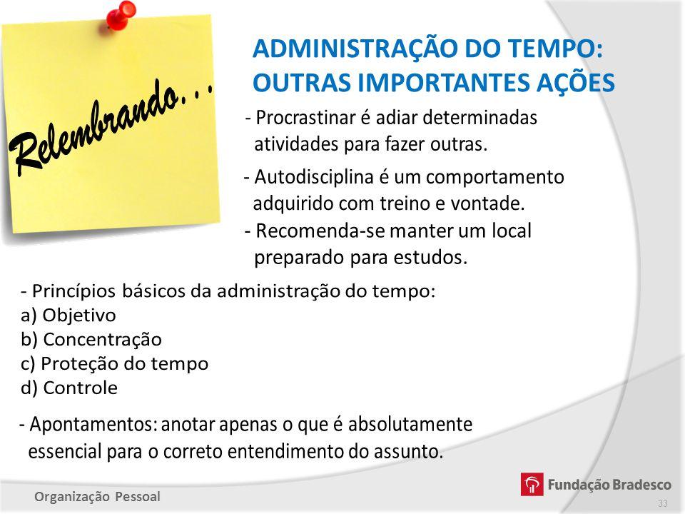 Organização Pessoal ADMINISTRAÇÃO DO TEMPO: OUTRAS IMPORTANTES AÇÕES 33
