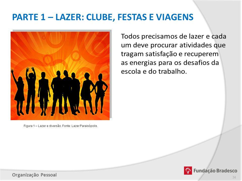 Organização Pessoal PARTE 1 – LAZER: CLUBE, FESTAS E VIAGENS 34 Figura 1 – Lazer e diversão. Fonte: Lazer Paraisópolis.