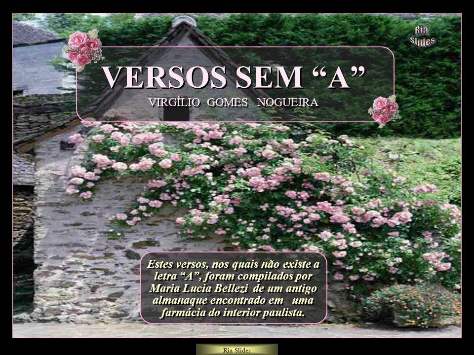 Ria Slides Estes versos, nos quais não existe a letra A , foram compilados por Maria Lucia Bellezi de um antigo almanaque encontrado em uma farmácia do interior paulista.