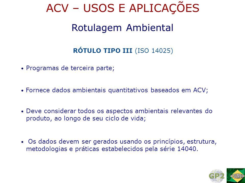 • Programas de terceira parte; • Fornece dados ambientais quantitativos baseados em ACV; • Deve considerar todos os aspectos ambientais relevantes do