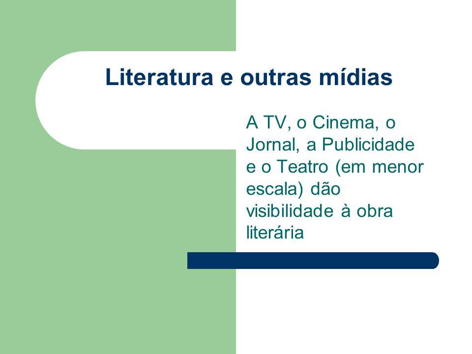 Literatura e outras mídias A TV, o Cinema, o Jornal, a Publicidade e o Teatro (em menor escala) dão visibilidade à obra literária