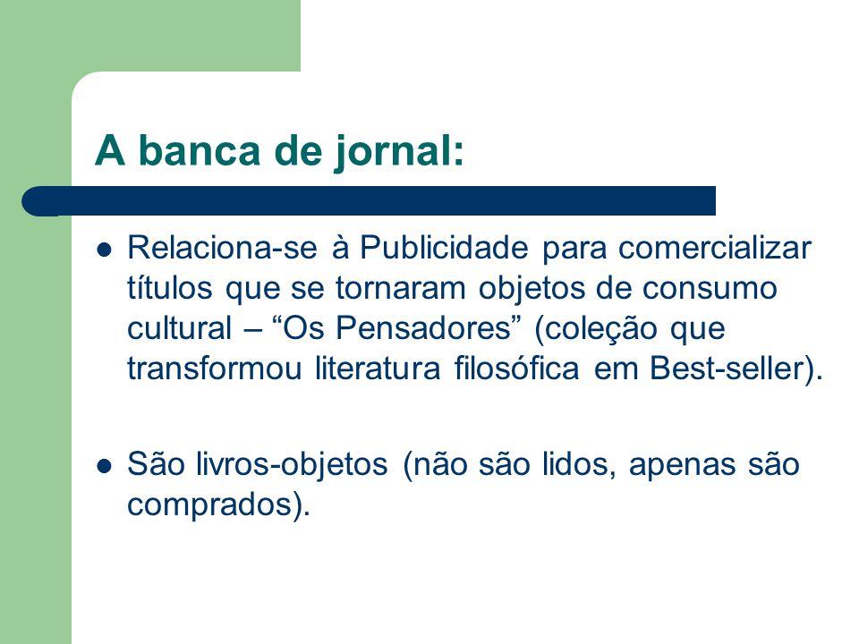 """A banca de jornal:  Relaciona-se à Publicidade para comercializar títulos que se tornaram objetos de consumo cultural – """"Os Pensadores"""" (coleção que"""
