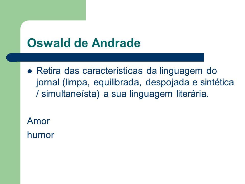 Oswald de Andrade  Retira das características da linguagem do jornal (limpa, equilibrada, despojada e sintética / simultaneísta) a sua linguagem lite